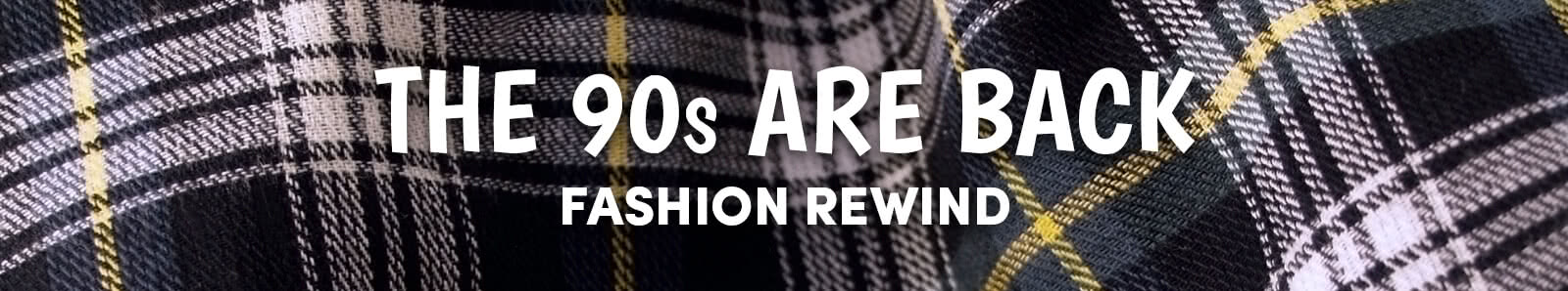 The 90s Are Back - Fashion Rewind