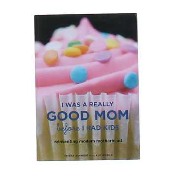 Book: I Was A Really Good Mom Before I Had Kids for Sale on Swap.com